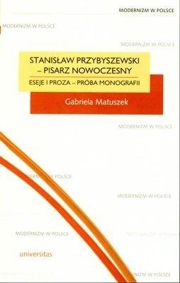 Okładka książki Stanisław Przybyszewski - pisarz nowoczesny. Eseje i proza - próba monografii
