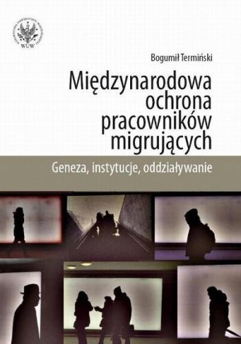Okładka książki Miedzynarodowa ochrona pracownikow migrujacych. Geneza, Instytucje, Oddzialywanie