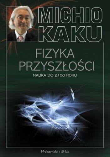 Okładka książki Fizyka przyszłości. Nauka do 2100 roku