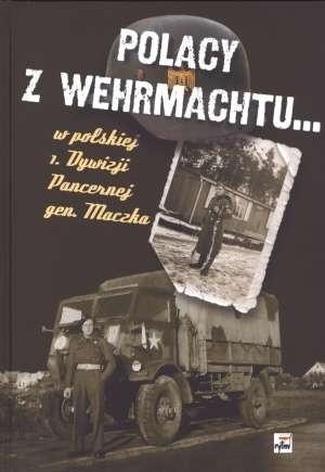 Okładka książki Polacy z Wehrmachtu w polskiej 1. Dywizji Pancernej gen. Maczka