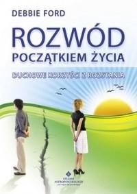 Okładka książki Rozwód początkiem życia. Duchowe korzyści z rozstania