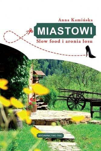 Okładka książki Miastowi. Slow food i aronia losu
