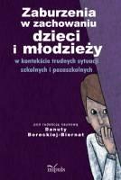 Okładka książki Zaburzenia w zachowaniu dzieci i młodzieży w kontekście trudnych sytuacji szkolnych i pozaszkolnych