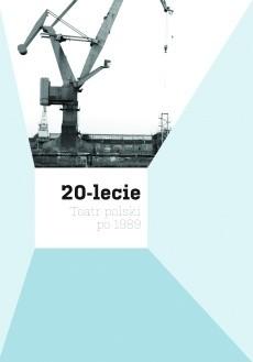Okładka książki 20-lecie. Teatr polski po 1989.