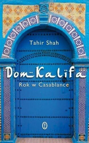 Okładka książki Dom Kalifa. Rok w Casablance