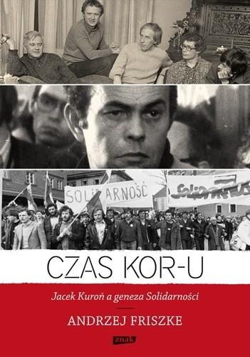 Okładka książki Czas KOR-u. Jacek Kuroń a geneza Solidarności