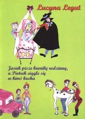 Okładka książki Jasiek pisze kronikę rodzinną, a Piotrek ciągle się w kimś kocha