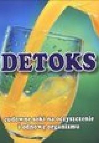 Okładka książki Detoks. Cudowne soki na oczyszczanie i odnowę organizmu