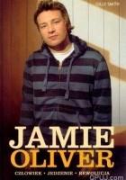 Jamie Oliver. Człowiek. Jedzenie. Rewolucja