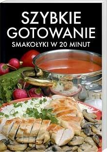 Okładka książki Szybkie gotowanie. Smakołyki w 20 minut