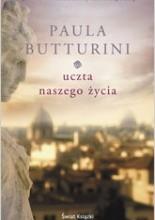 Uczta naszego życia - Paula Butturini