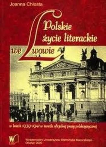 Okładka książki Polskie życie literackie we Lwowie w latach 1939-1941 w świetle oficjalnej prasy polskojęzycznej