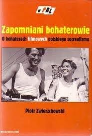 Okładka książki Zapomniani bohaterowie. O bohaterach filmowych polskiego socrealizmu
