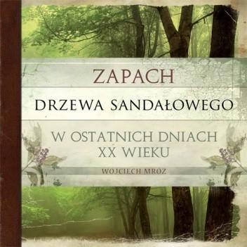 Okładka książki Zapach drzewa sandałowego w ostatnich dniach XX wieku