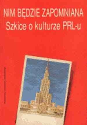 Okładka książki Nm będzie zapomniana. Szkice o kulturze PRL-u. Pod redakcją Stefana Bednarka