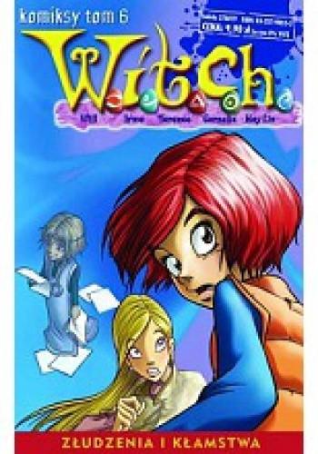 Okładka książki W.I.T.C.H. Tom 6 - Złudzenia i kłamstwa