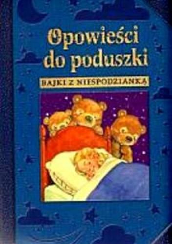 Okładka książki Opowiesci do poduszki. Bajki z niespodzianka