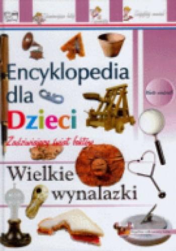 Okładka książki Wielkie wynalazki-encyklopedia dla dzieci