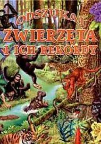 Okładka książki Odszukaj. Zwierzęta i ich rekordy