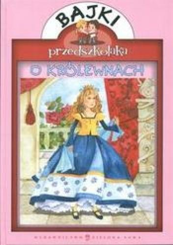 Okładka książki Bajki przedszkolaka O królewnach