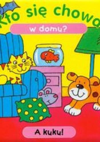 Okładka książki Kto się chowa w domu? A kuku!