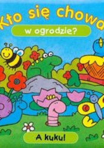 Okładka książki Kto się chowa w ogrodzie A kuku