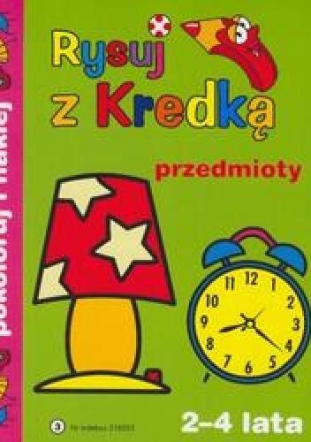 Okładka książki Rysuj z kredką 3 Przedmioty/2-4 lata/