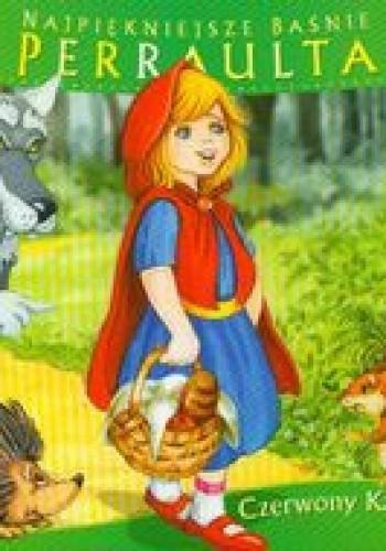 Okładka książki Najpiękniejsze baśnie Perraulta: Czerwony Kapturek