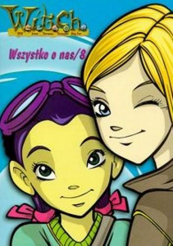 Okładka książki W.I.T.C.H. Wszystko o nas cz. 8