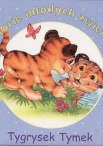 Okładka książki Tygrysek Tymek-historie młodych zwierząt