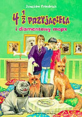 Okładka książki 4 1/2 przyjaciela i diamentowy mops
