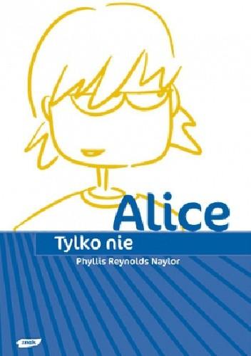 Okładka książki Tylko nie Alice