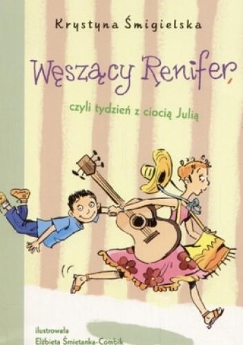 Okładka książki Węszący Renifer czyli tydzień z ciocią Julią