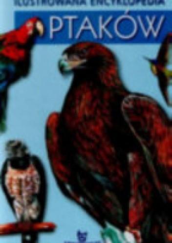 Okładka książki Ilustrowana encyklopedia ptaków
