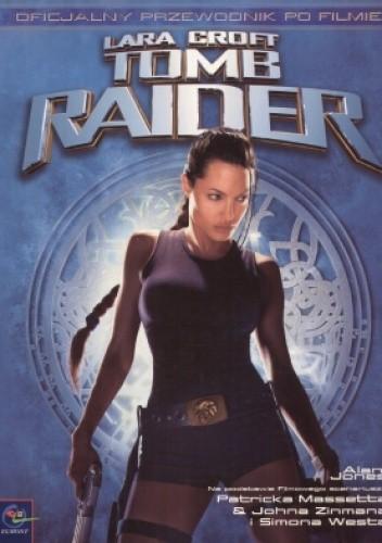 Okładka książki Lara Croft. Tomb Raider. Oficjalny przewodnik po filmie