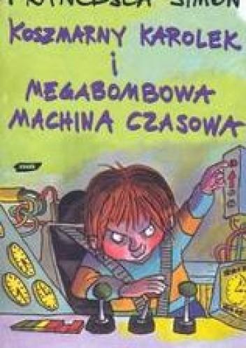 Okładka książki Koszmarny Karolek i megabombowa machina czasowa