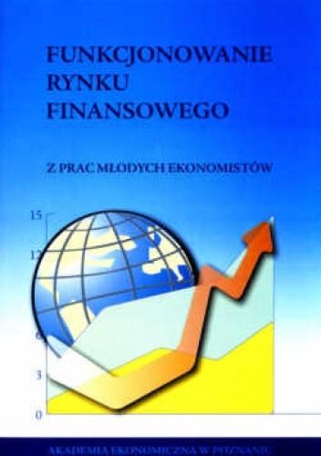 Okładka książki Funkcjonowanie rynku finansowego. z prac młodych ekonomistów.