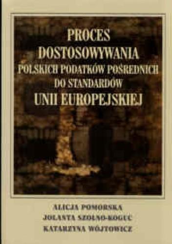 Okładka książki Proces dostosowywania polskich podatków pośrednich do standa