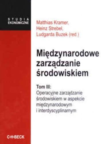 Okładka książki Międzynarodowe zarządzanie środowiskiem. Tom III - red. Ludgarda Buzek, Heinz Strebel, Matthias Kramer