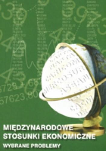 Okładka książki Międzynarodowe stosunki ekonomiczne. Wybrane problemy