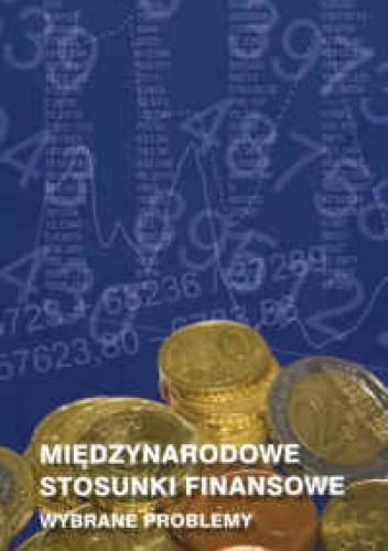 Okładka książki Międzynarodowe stosunki finansowe. Wybrane problemy