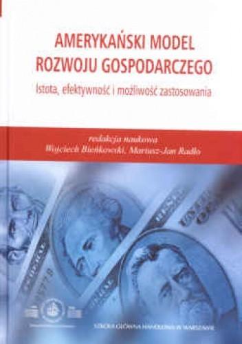 Okładka książki Amerykański model rozwoju gospodarczego. Istota, efektywność i możliwość zastosowania