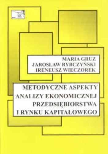 Okładka książki Metodyczne aspekty analizy ekonomicznej przedsiębiorstwa i rynku kapitałowego