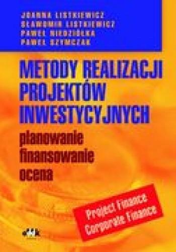 Okładka książki Metody realizacji projektów inwestycyjnych  planowanie, finansowanie, ocena. Project Finance-Corporate Finane
