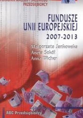 Okładka książki Fundusze Unii Europejskiej 2007 - 2013 /Poradnik małego i średniego przediębiorcy