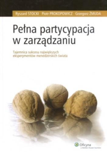 Okładka książki Pełna partycypacja w zarządzaniu. Tajemnica sukcesu największych eksperymentów menedżerskich świata
