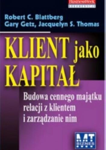 Okładka książki Klient jako kapitał. Budowa cennego majątku relacji z klientem