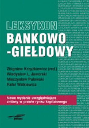 Okładka książki Leksykon bankowo-giełdowy. Nowe wydanie uwzględniające zmiany w prawie rynku kapitałowego