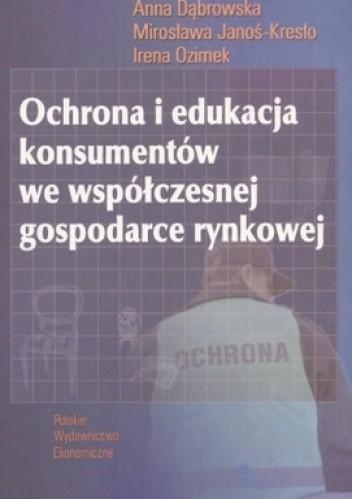 Okładka książki Ochrona i edukacja konsumentów we współczesnej gospodarce rynkowej