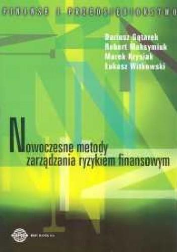 Okładka książki Nowoczesne metody zarządzania ryzykiem finansowym
